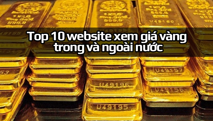 Top 10 trang web xem giá vàng trong nước và thế giới chính xác nhất